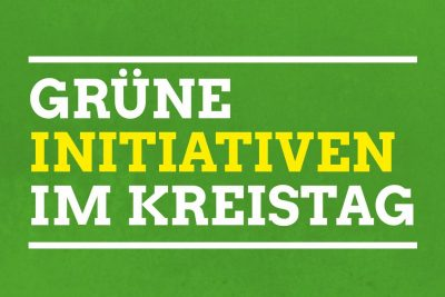 Gruene Initiativen im Kreistag